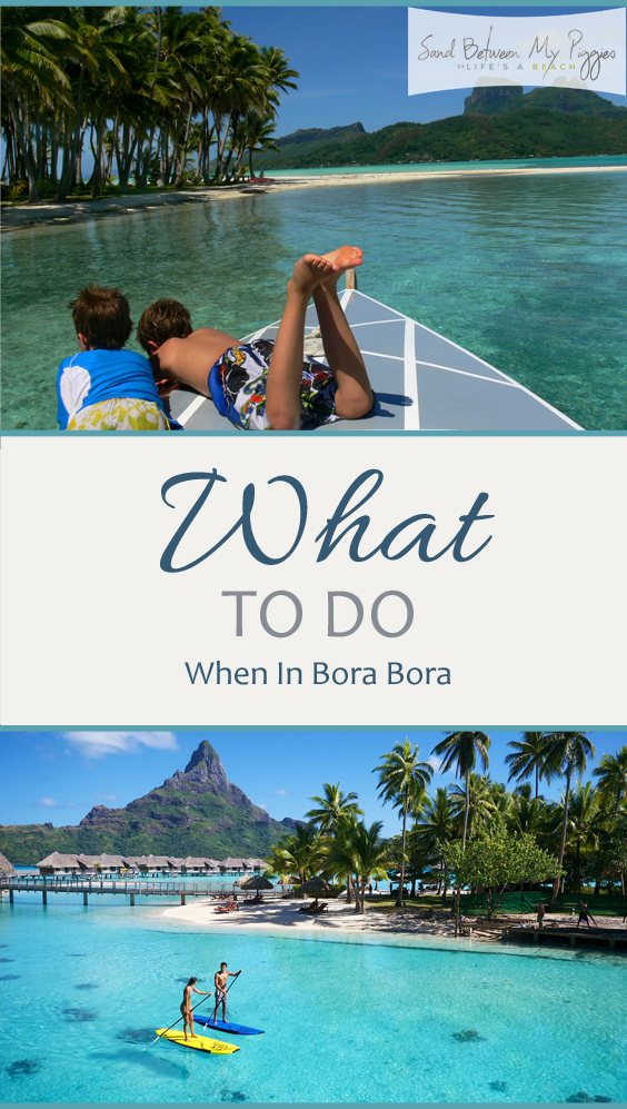 What to Do When In Bora Bora| Bora Bora Travel, Travel, Travel Ideas, Fun in Bora Bora, What to Do In Bora #Travel #BoraBora