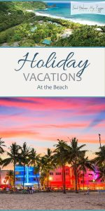 Holiday Vacations | Holiday Beach Vacations | Holiday Vacations at the Beach | Beach Vacation Inspiration | Vacation Destinations