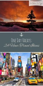 One Day Vacays | One Day Vacations | 24 Hour Vacations | Vacation Destinations | Vacation Destination Ideas | One Day Vacation Ideas