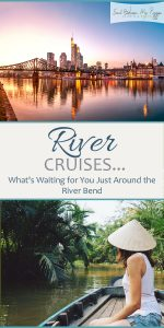 River Cruises | River Cruise Vacation | River Vacation Destinatios | River Cruise Vacation Ideas | River Vacation Ideas | River Cruise Ideas | Vacation Destinations | Vacation Ideas